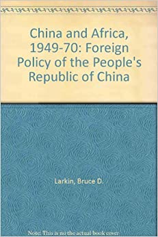 China and Africa, 1949-1970: The Foreign Policy of the ...