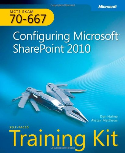 Self-Paced Training Kit (Exam 70-667) Configuring Microsoft SharePoint 2010 (MCTS) (Microsoft Press Training Kit)