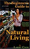 The Beginner's Guide to Natural Living: How to Cultivate a More Natural Lifestyle to Lose Weight, Prevent Degenerative Disease, Improve Your Energy an