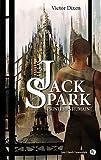 Le cas Jack Spark, tome 4 : Printemps humain par Victor Dixen