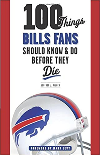 100 Things Buffao Bills Fans Should Know and Do Before They Die