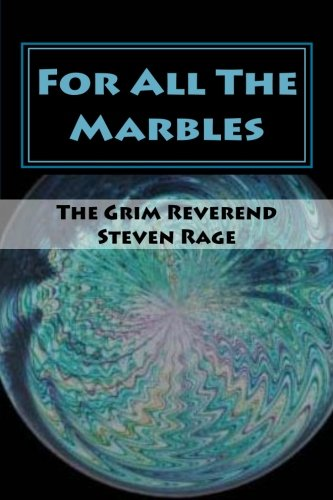 For All The Marbles (Paperback) by Rev. Steven Rage