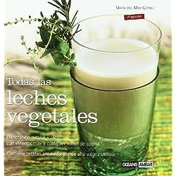 Todas Las Leches Vegetales (Ilustrados)