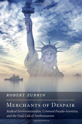 Merchants of Despair: Radical Environmentalists, Criminal Pseudo-Scientists, and the Fatal Cult of Antihumanism (New Atlantis Books)