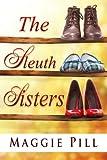 The Sleuth Sisters (The Sleuth Sisters Mystery Book 1)