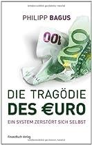 Die Tragödie des Euro: Ein System zerstört sich selbst