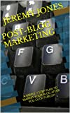 Post-Blog Marketing: A Simple 7 Step Plan To Market Your Blog After You Click Publish