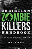The Christian Zombie Killers Handbook: Slaying the Living Dead Within
