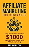 Affiliate Marketing: Learn How To Make Your First $ 1000 Passive Income Online With Affiliate Marketing (affiliate marketing for beginners, make money online, affiliate program, internet marketing)
