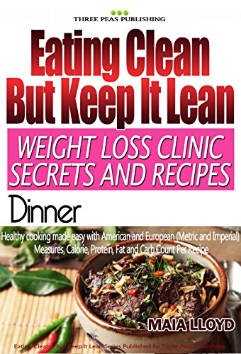 Weight Loss Clinic Secrets and Recipes - Eating Clean - But Keep It Lean.: Dinner: Real Weight Loss Clinic Programme from 5 London weight loss clinics. ... Recipes - Eating Clean But Keep It Lean)
