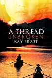 A Thread Unbroken by Kay Bratt