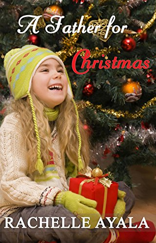 A Father for Christmas (A Holiday Romance) by Rachelle Ayala