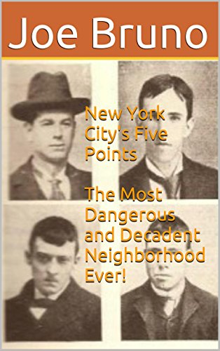 New York City's Five Points The Most Dangerous and Decadent Neighborhood Ever!