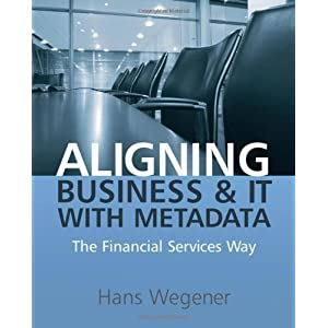 Aligning Business and IT with Metadata: The Financial Services Way 1st edition by Wegener, Hans published by Wiley Paperback