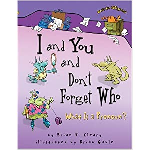 I And You And Don't Forget Who: What Is a Pronoun?, by Brian P. Cleary