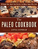 The Paleo Cookbook: 90 Grain-Free, Dairy-Free Recipes the Whole Family Will Love