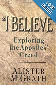 Alister McGrath, I Believe: Exploring the Apostle's Creed