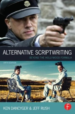 Alternative Scriptwriting: Beyond the Hollywood Formula by Ken Dancyger & Jeff Rush