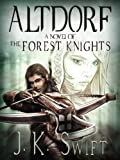 ALTDORF, a Historical Novel of Switzerland (The Forest Knights)