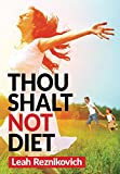Thou Shalt Not Diet: Important Behavioral Changes that Will Significantly Improve Your Health and Well Being (Healthy Living series Book 1)