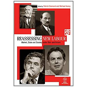 Reassessing New Labour: Market, State and Society Under Blair and Brown (Political Quarterly Monograph Series)