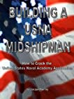 Building a Midshipman (Building a Midshipman: How to Crack the United States Naval Academy Application)