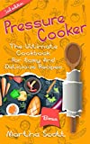 PRESSURE COOKER: The Ultimate Cookbook for Easy and Delicious Recipes(FREE GREEN SMOOTHIE BONUS INCLUDED!) (Pressure cooker cookbook, pressure cooking, easy meals, soups, electric pressure cooking)