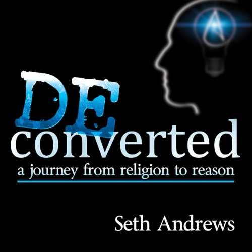 Deconverted: A Journey from Religion to Reason (Unabridged)