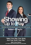 Showing Up to Play: Business & Life Lessons Learned on the Golf Course (Better Work & Life Series Book 1)