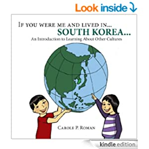 If you were me and lived in... South Korea: A Child's Introduction to Cultures around the World (If You Were Me and Lived in... A Child's Introduction to Culture's Around the World Book 3)