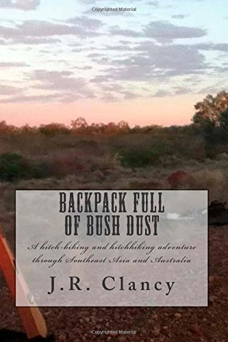 Backpack Full of Bush Dust: A hitch-biking and hitchhiking adventure through Southeast Asia and Australia