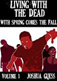 Living With the Dead: With Spring Comes the Fall (Book 1)