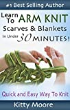 Learn To Arm Knit: Quick & Easy Way to Knit Scarves & Blankets In Under 30 Minutes