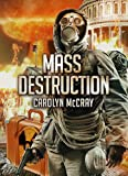 Mass Destruction: Featuring guest appearances by Betrayed's Brandt, Davidson, and Lopez (Book 1 of the Nuclear Threat Thriller Series)