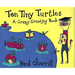 Ten Tiny Turtles: A Crazy Counting Book