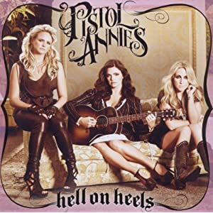 Let Not Get Carried Away Pistol Annies Hell On Heels