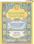 Nourishing Traditions: The Cookbook that Challenges Politically Correct Nutrition and the Diet Dictocrats by Sally Fallon and Mary Enig (Oct 1, 1999)