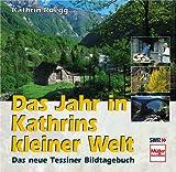Das Jahr in Kathrins kleiner Welt. Das neue Tessiner Bildtagebuch
