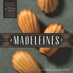 Madeleines: Elegant French Tea Cakes to Bake and Share by Barbara Feldman Morse | Featured Book of the Day | wearewordnerds.com