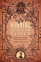 Winning the West for Women: The Life of Suffragist Emma Smith DeVoe
