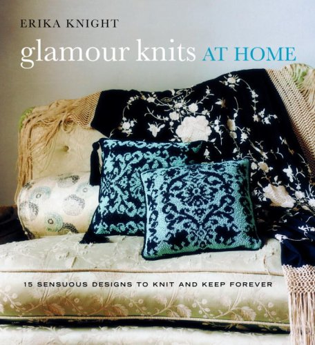 Glamour Knits at Home: 15 Sensuous Designs to Knit and Keep Forever (Erika Knight Collectibles)