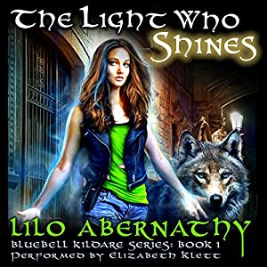 The Light Who Shines: Bluebell Kildare Series, Book 1 | [Lilo Abernathy]