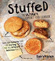 Stuffed: The Ultimate Comfort Food Cookbook: Taking Your Favorite Foods and Stuffing Them to Make New, Different and Delicious Meals