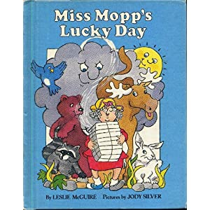 MISS MOPP'S LUCKY DAY by Leslie McGuire, pictures by Jody Silver (1981 Hardcover 8.75 x 7 inches, 42 pages. Parents Magazine Press, NY)