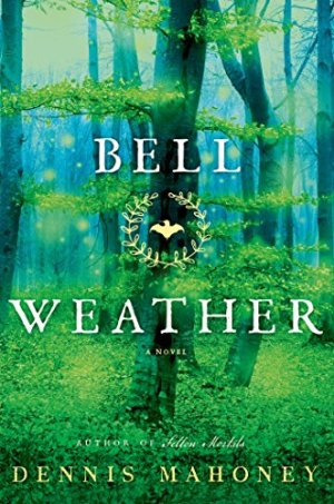 Bell Weather: A Novel by Dennis Mahoney | Featured Book of the Day | wearewordnerds.com