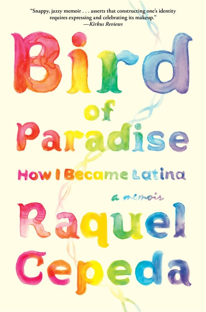 Bird of Paradise: How I Became a Latina by Raquel Cepeda - peoplewhowrite