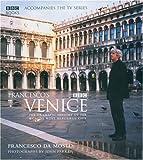 Francesco's Venice: The Dramatic History of the World's Most Beautiful City
