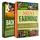 GARDENING BUNDLE FOR BEGINNERS! MINI FARMING + BACKYARD HOMESTEADING: Start Your Own Backyard Farm and Grown Organic Food for Self-Sufficiency (Homesteader, Backyard Gardening Book 1)