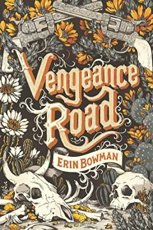 Vengeance Road by Erin Bowman | Featured Book of the Day | wearewordnerds.com