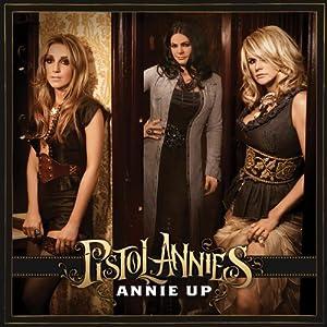 """Pistol Annies """"Annie Up"""""""